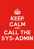 keep calm and call the sys-admin